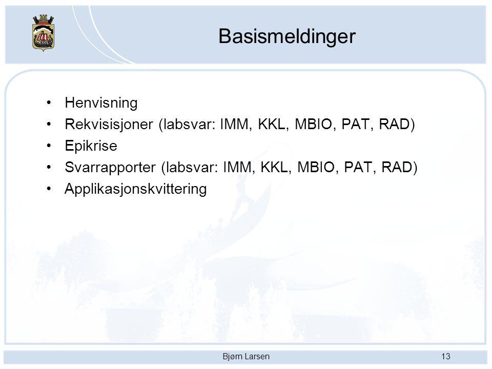Bjørn Larsen13 Basismeldinger Henvisning Rekvisisjoner (labsvar: IMM, KKL, MBIO, PAT, RAD) Epikrise Svarrapporter (labsvar: IMM, KKL, MBIO, PAT, RAD)