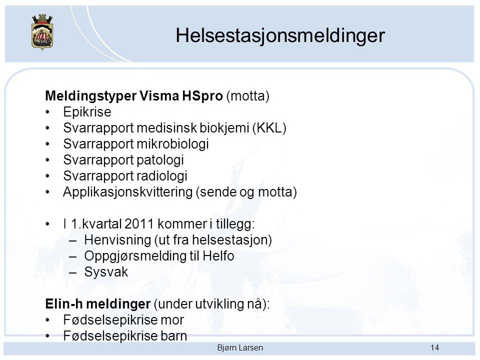 Bjørn Larsen14 Helsestasjonsmeldinger Meldingstyper Visma HSpro (motta) Epikrise Svarrapport medisinsk biokjemi (KKL) Svarrapport mikrobiologi Svarrap