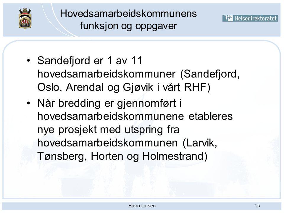 Bjørn Larsen15 Hovedsamarbeidskommunens funksjon og oppgaver Sandefjord er 1 av 11 hovedsamarbeidskommuner (Sandefjord, Oslo, Arendal og Gjøvik i vårt