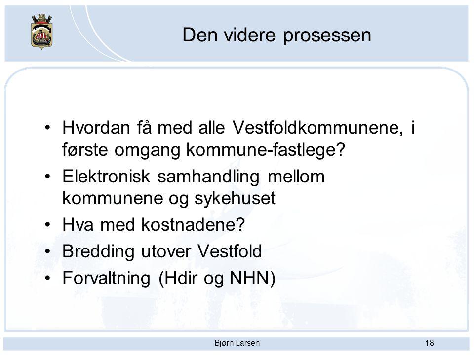 Bjørn Larsen18 Den videre prosessen Hvordan få med alle Vestfoldkommunene, i første omgang kommune-fastlege? Elektronisk samhandling mellom kommunene
