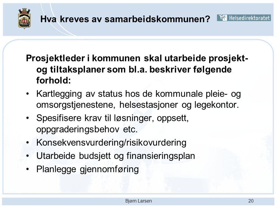 Bjørn Larsen20 Hva kreves av samarbeidskommunen? Prosjektleder i kommunen skal utarbeide prosjekt- og tiltaksplaner som bl.a. beskriver følgende forho