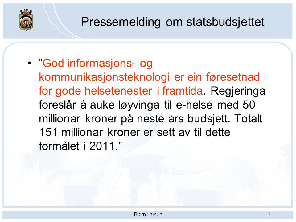 """Bjørn Larsen4 Pressemelding om statsbudsjettet """"God informasjons- og kommunikasjonsteknologi er ein føresetnad for gode helsetenester i framtida. Regj"""