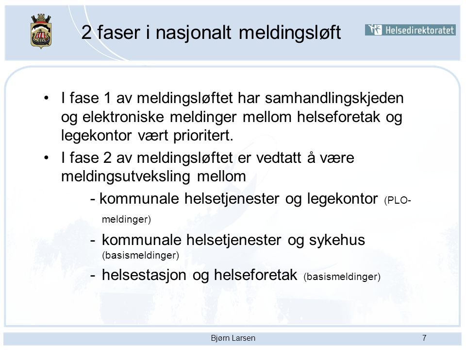 Bjørn Larsen7 2 faser i nasjonalt meldingsløft I fase 1 av meldingsløftet har samhandlingskjeden og elektroniske meldinger mellom helseforetak og lege