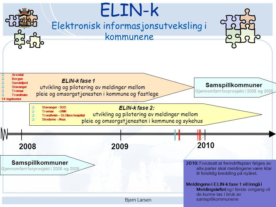 Bjørn Larsen8 ELIN-k Elektronisk informasjonsutveksling i kommunene 20082009 ELIN-k fase 1 utvikling og pilotering av meldinger mellom pleie og omsorg