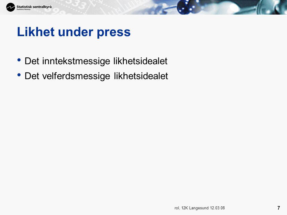 rol, 12K Langesund 12.03.08 7 Likhet under press Det inntekstmessige likhetsidealet Det velferdsmessige likhetsidealet