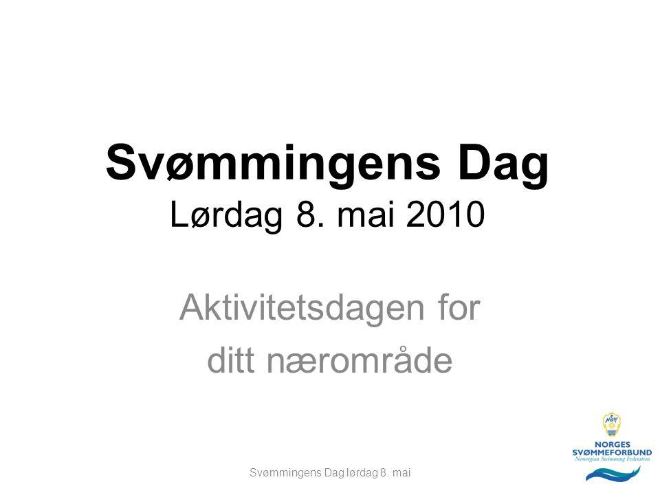 Svømmingens Dag Lørdag 8. mai 2010 Aktivitetsdagen for ditt nærområde Svømmingens Dag lørdag 8. mai