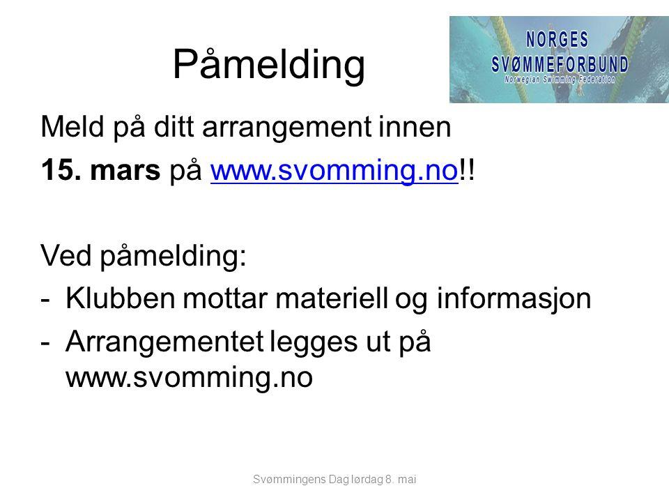 Påmelding Meld på ditt arrangement innen 15. mars på www.svomming.no!!www.svomming.no Ved påmelding: -Klubben mottar materiell og informasjon -Arrange