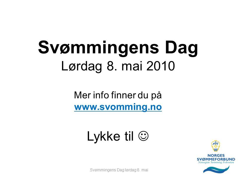 Svømmingens Dag Lørdag 8. mai 2010 Mer info finner du på www.svomming.no Lykke til Svømmingens Dag lørdag 8. mai