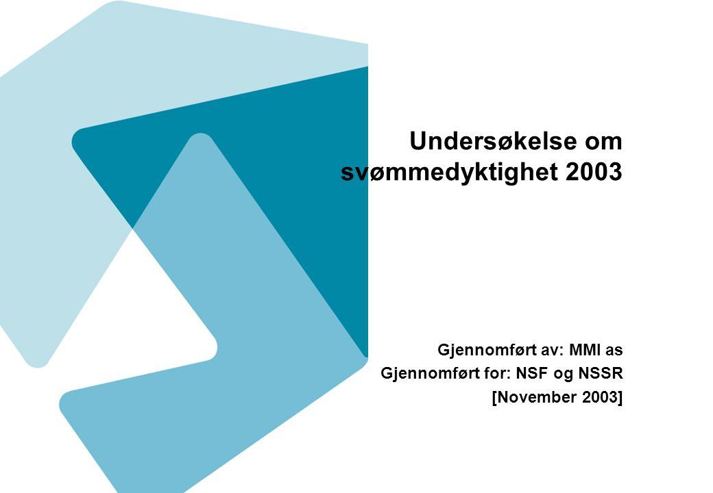 Undersøkelse om svømmedyktighet 2003 Gjennomført av: MMI as Gjennomført for: NSF og NSSR [November 2003]