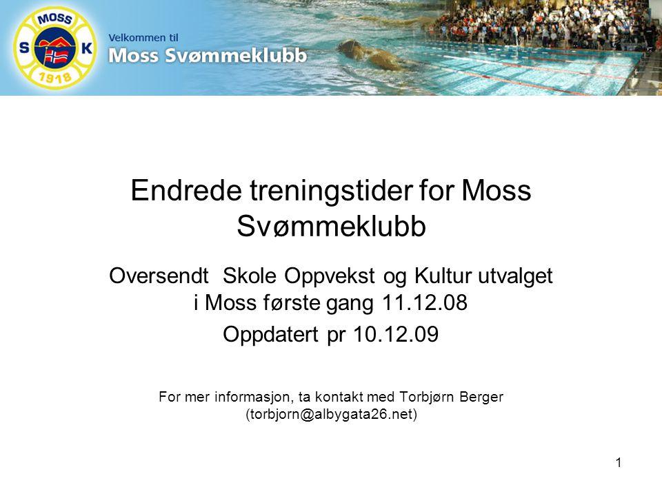Endrede treningstider for Moss Svømmeklubb Oversendt Skole Oppvekst og Kultur utvalget i Moss første gang 11.12.08 Oppdatert pr 10.12.09 For mer informasjon, ta kontakt med Torbjørn Berger (torbjorn@albygata26.net) 1