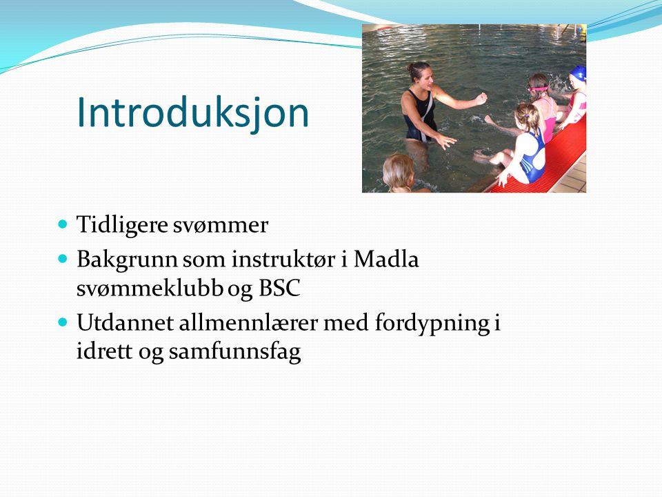 Introduksjon Tidligere svømmer Bakgrunn som instruktør i Madla svømmeklubb og BSC Utdannet allmennlærer med fordypning i idrett og samfunnsfag