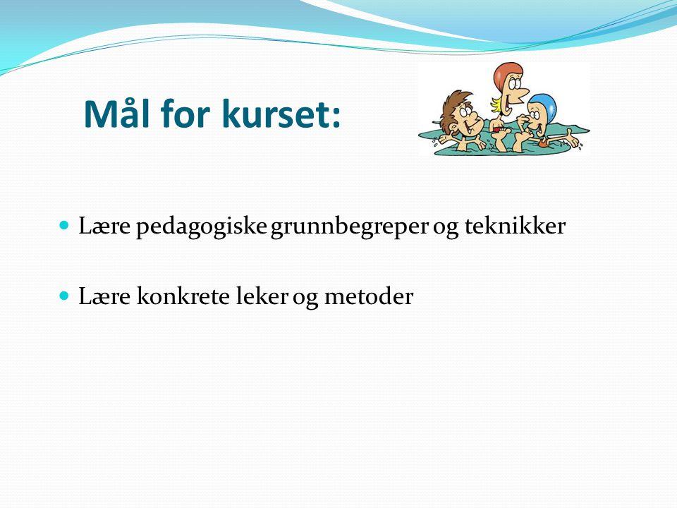 Mål for kurset: Lære pedagogiske grunnbegreper og teknikker Lære konkrete leker og metoder