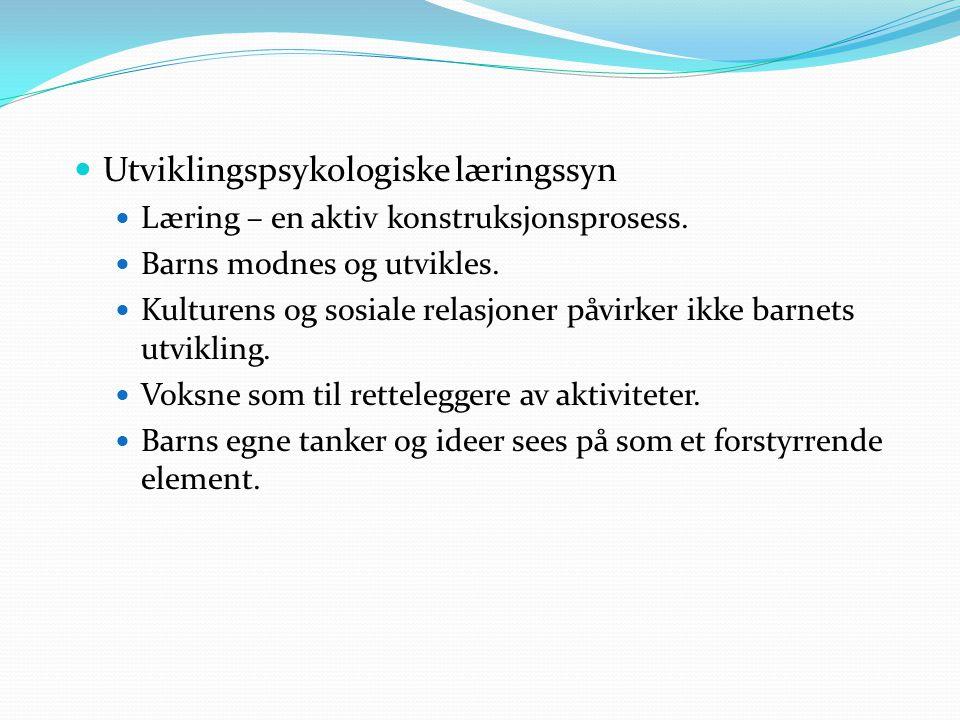 Utviklingspsykologiske læringssyn Læring – en aktiv konstruksjonsprosess.