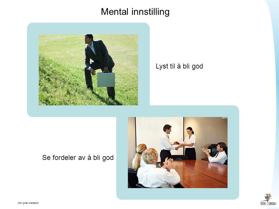 Den gode prestasjon Lyst til å bli god Se fordeler av å bli god Mental innstilling
