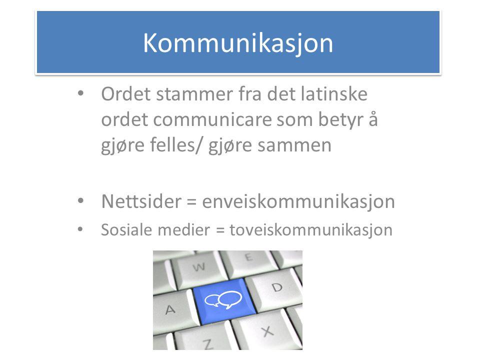Kommunikasjon Ordet stammer fra det latinske ordet communicare som betyr å gjøre felles/ gjøre sammen Nettsider = enveiskommunikasjon Sosiale medier =