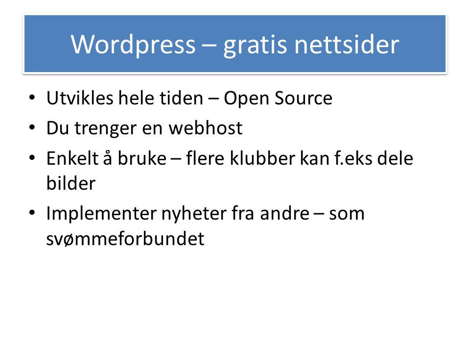 Wordpress – gratis nettsider Utvikles hele tiden – Open Source Du trenger en webhost Enkelt å bruke – flere klubber kan f.eks dele bilder Implementer
