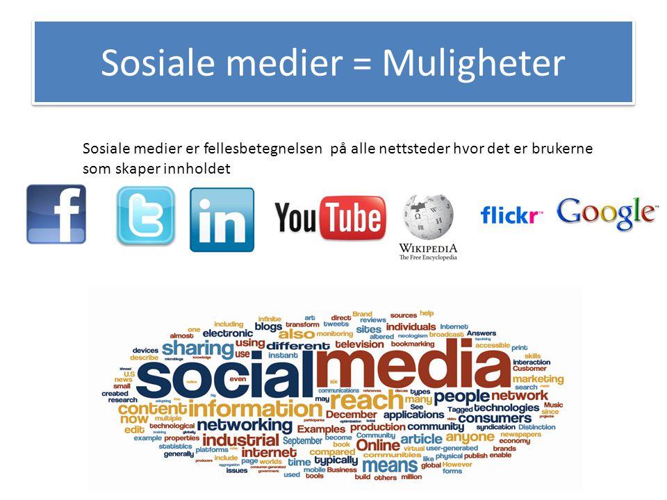 Sosiale medier = Muligheter Sosiale medier er fellesbetegnelsen på alle nettsteder hvor det er brukerne som skaper innholdet