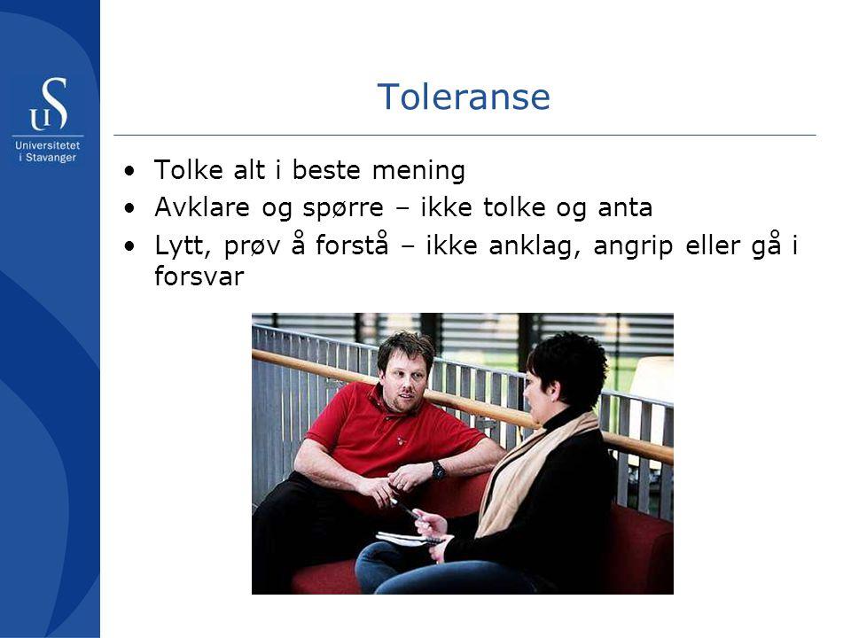 Toleranse Tolke alt i beste mening Avklare og spørre – ikke tolke og anta Lytt, prøv å forstå – ikke anklag, angrip eller gå i forsvar