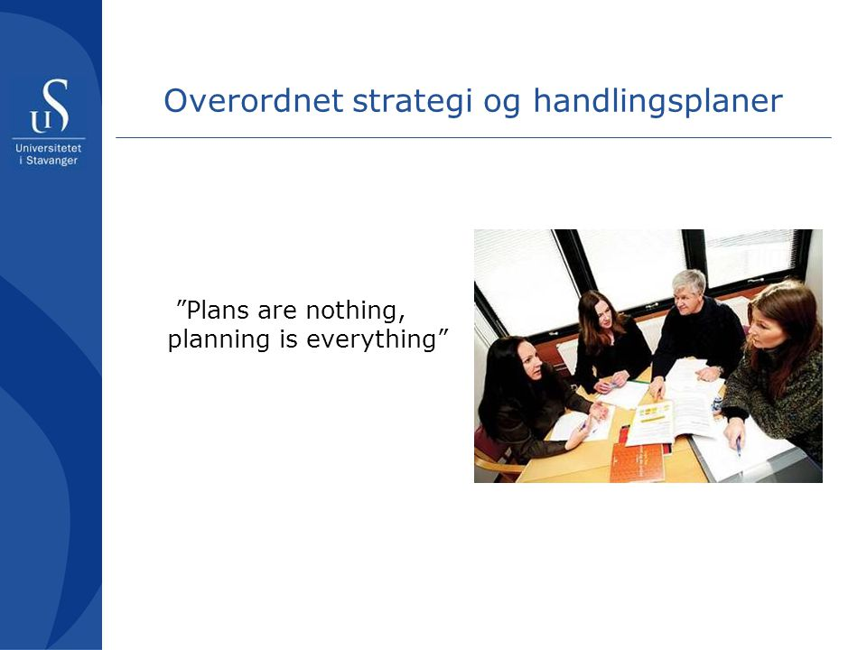 Overordnet strategi og handlingsplaner Plans are nothing, planning is everything