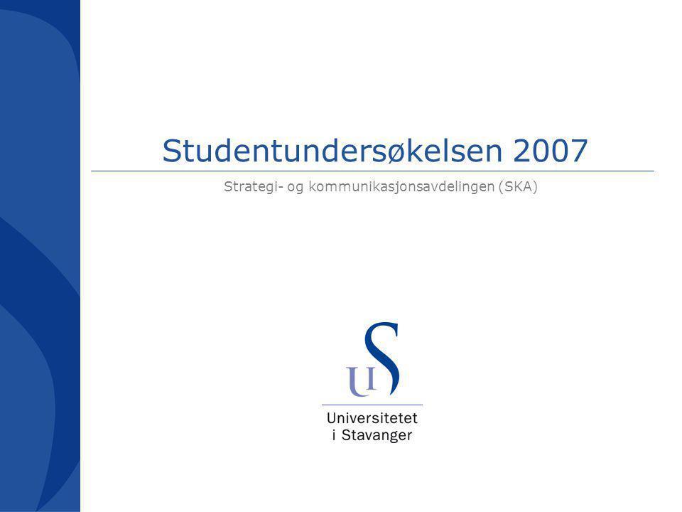 Studentundersøkelsen 2007 Strategi- og kommunikasjonsavdelingen (SKA)