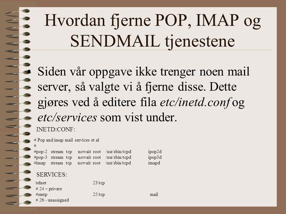 Fjerne svakhetene med POP, IMAP og SENDMAIL Installere nye versjoner av POP, IMAP og SENDMAIL Fjerne POP, IMAP og SENDMAIL tjenester.