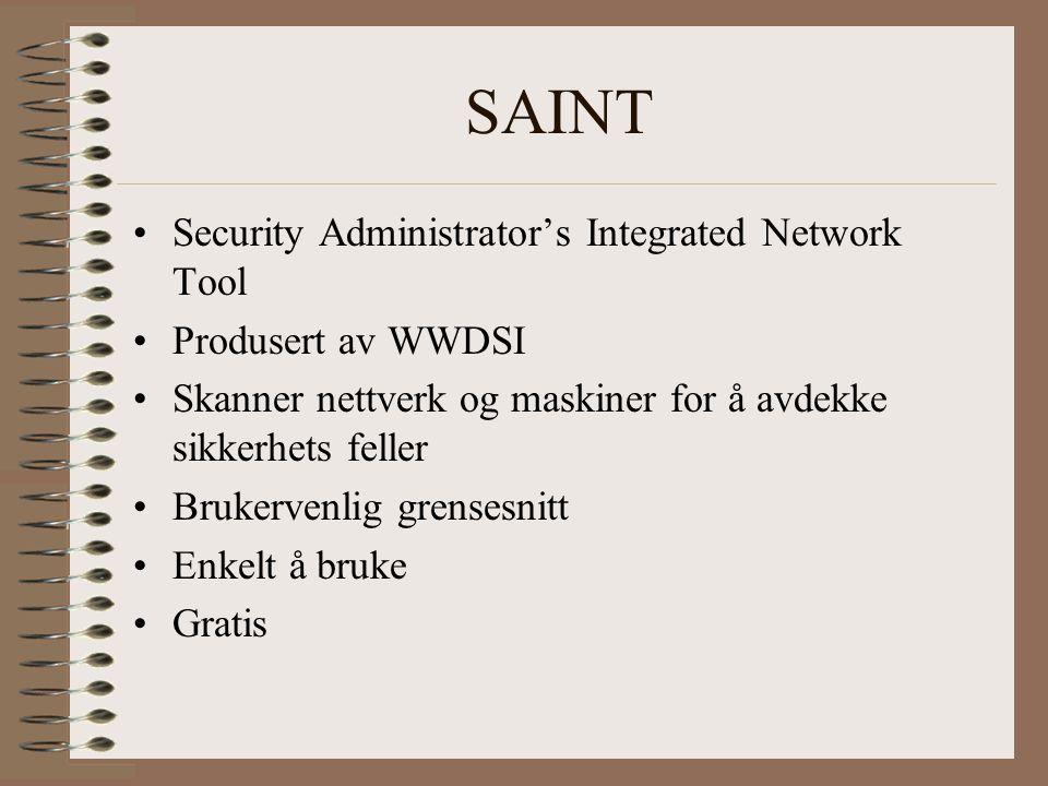 SATAN Security Administrators Tool for Analyzing Networks Brukes for å finne sikkerhetshull i nettverket uten å utnytte dem Kom i 1995 - ble raskt standard Få oppdateringer – ble etterhvert for dårlig Ideen var god og ble videreutviklet til nye produkter