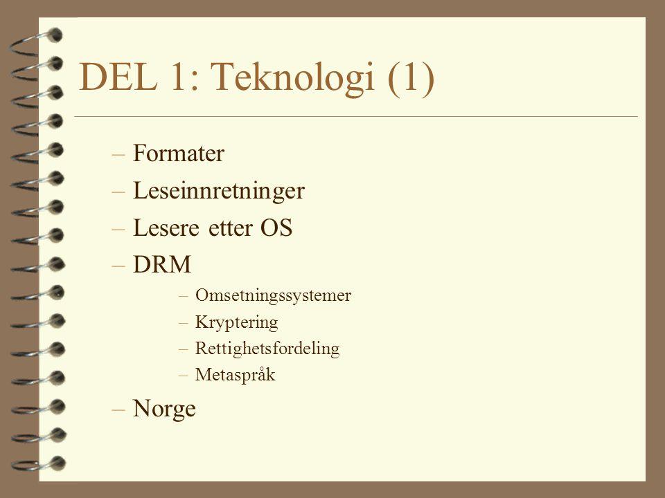 DEL 1: Teknologi (1) –Formater –Leseinnretninger –Lesere etter OS –DRM –Omsetningssystemer –Kryptering –Rettighetsfordeling –Metaspråk –Norge