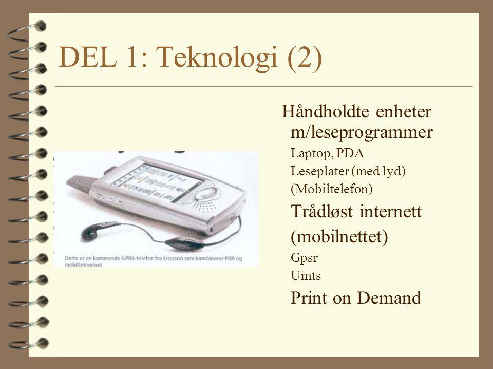 DEL 1: Teknologi (2) Håndholdte enheter m/leseprogrammer Laptop, PDA Leseplater (med lyd) (Mobiltelefon) Trådløst internett (mobilnettet) Gpsr Umts Pr
