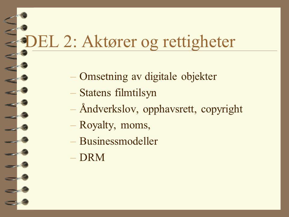 DEL 2: Aktører og rettigheter –Omsetning av digitale objekter –Statens filmtilsyn –Åndverkslov, opphavsrett, copyright –Royalty, moms, –Businessmodell