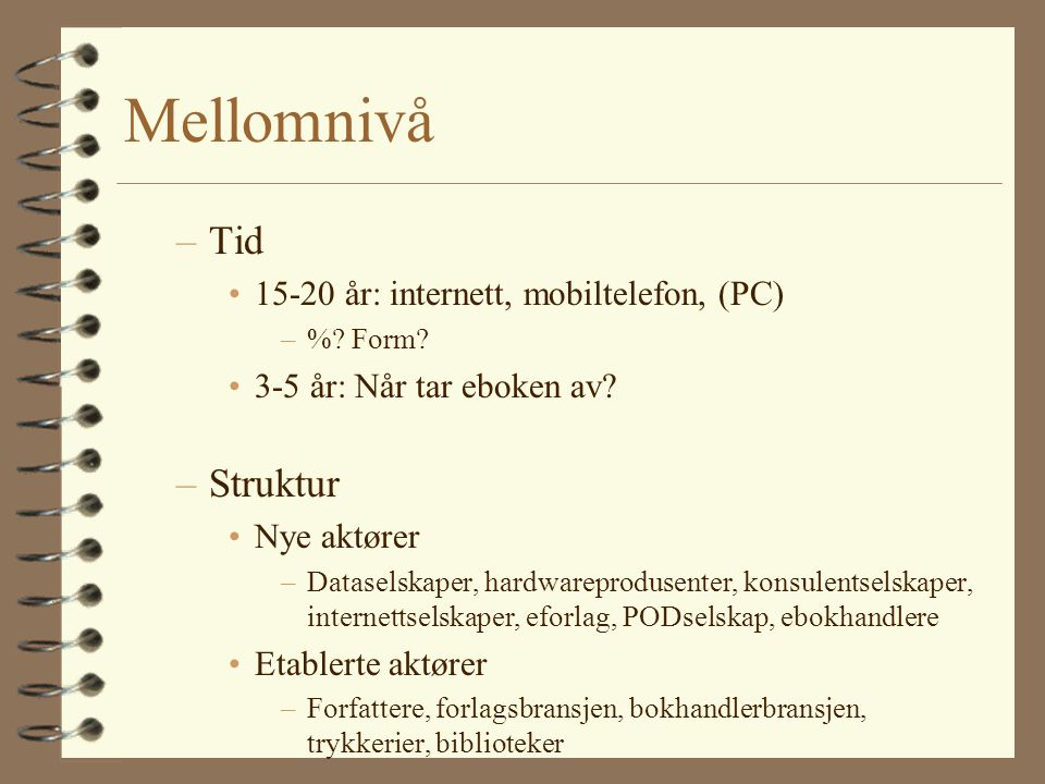 Mikronivå (1) –Forfattere Nye arbeidsformer Nye genre Nye salgskanaler –Bokhandlere Nedleggelser Omstilling –Bokklubber