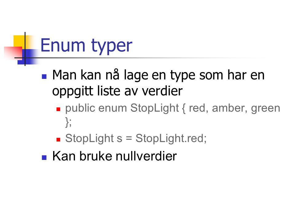 Enum typer Man kan nå lage en type som har en oppgitt liste av verdier public enum StopLight { red, amber, green }; StopLight s = StopLight.red; Kan bruke nullverdier