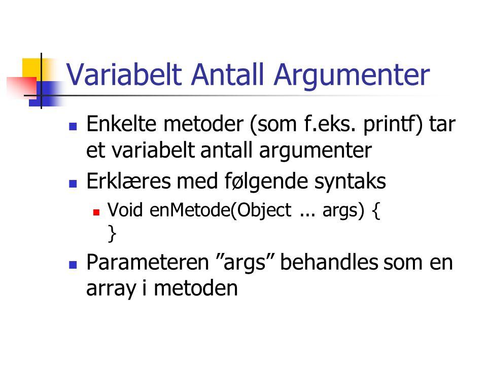 Variabelt Antall Argumenter Enkelte metoder (som f.eks. printf) tar et variabelt antall argumenter Erklæres med følgende syntaks Void enMetode(Object.