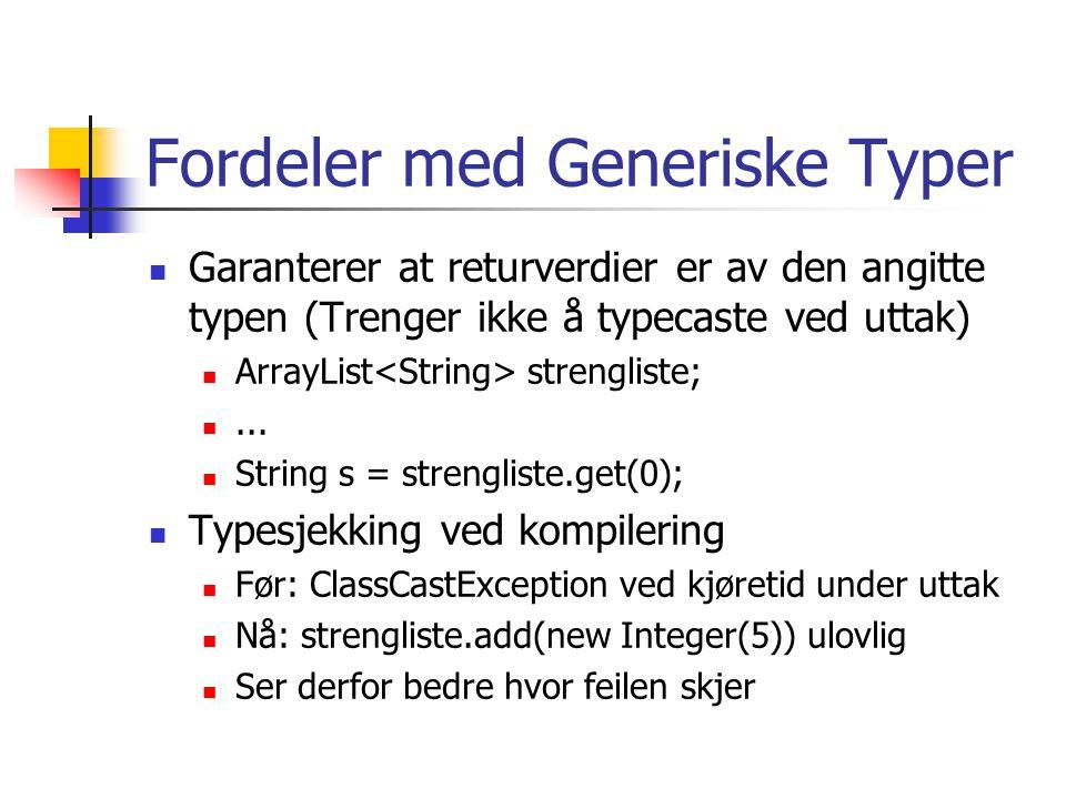 Fordeler med Generiske Typer Garanterer at returverdier er av den angitte typen (Trenger ikke å typecaste ved uttak) ArrayList strengliste;... String