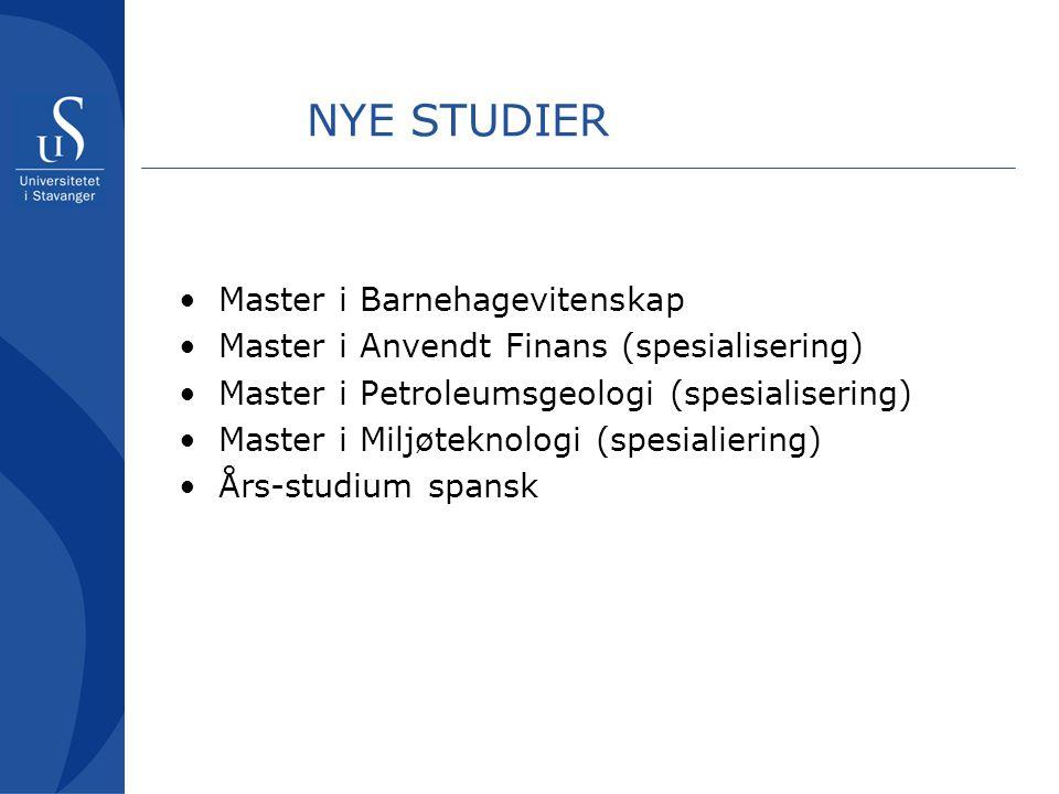 NYE STUDIER Master i Barnehagevitenskap Master i Anvendt Finans (spesialisering) Master i Petroleumsgeologi (spesialisering) Master i Miljøteknologi (spesialiering) Års-studium spansk