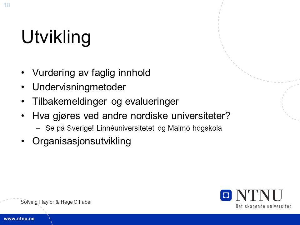 18 Solveig I Taylor & Hege C Faber Utvikling Vurdering av faglig innhold Undervisningmetoder Tilbakemeldinger og evalueringer Hva gjøres ved andre nordiske universiteter.