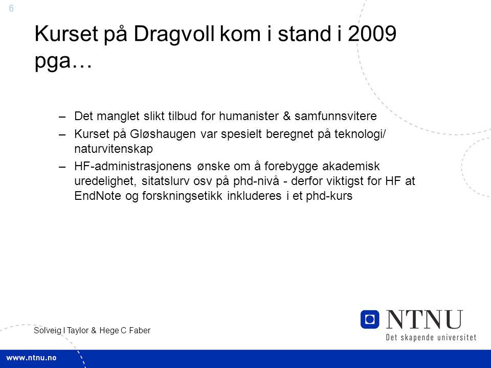 6 Solveig I Taylor & Hege C Faber Kurset på Dragvoll kom i stand i 2009 pga… –Det manglet slikt tilbud for humanister & samfunnsvitere –Kurset på Gløs
