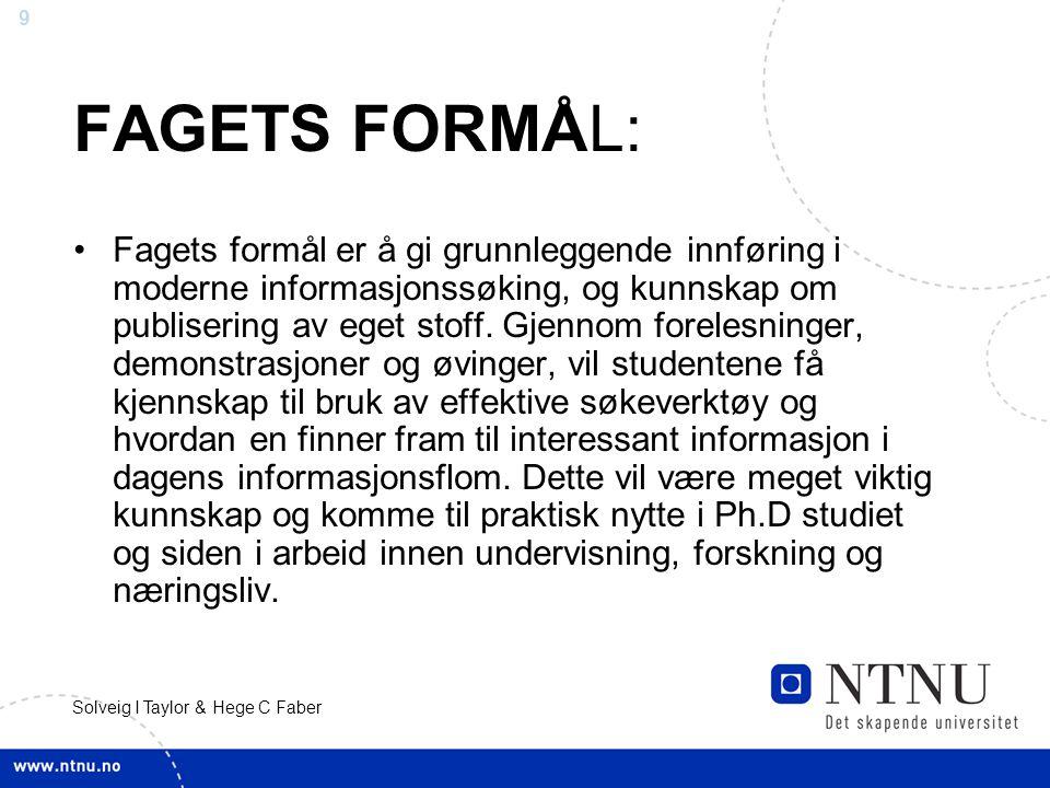 9 Solveig I Taylor & Hege C Faber FAGETS FORMÅL: Fagets formål er å gi grunnleggende innføring i moderne informasjonssøking, og kunnskap om publisering av eget stoff.