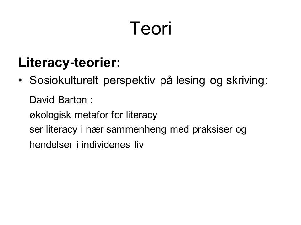 Teori Literacy-teorier: Sosiokulturelt perspektiv på lesing og skriving: David Barton : økologisk metafor for literacy ser literacy i nær sammenheng m