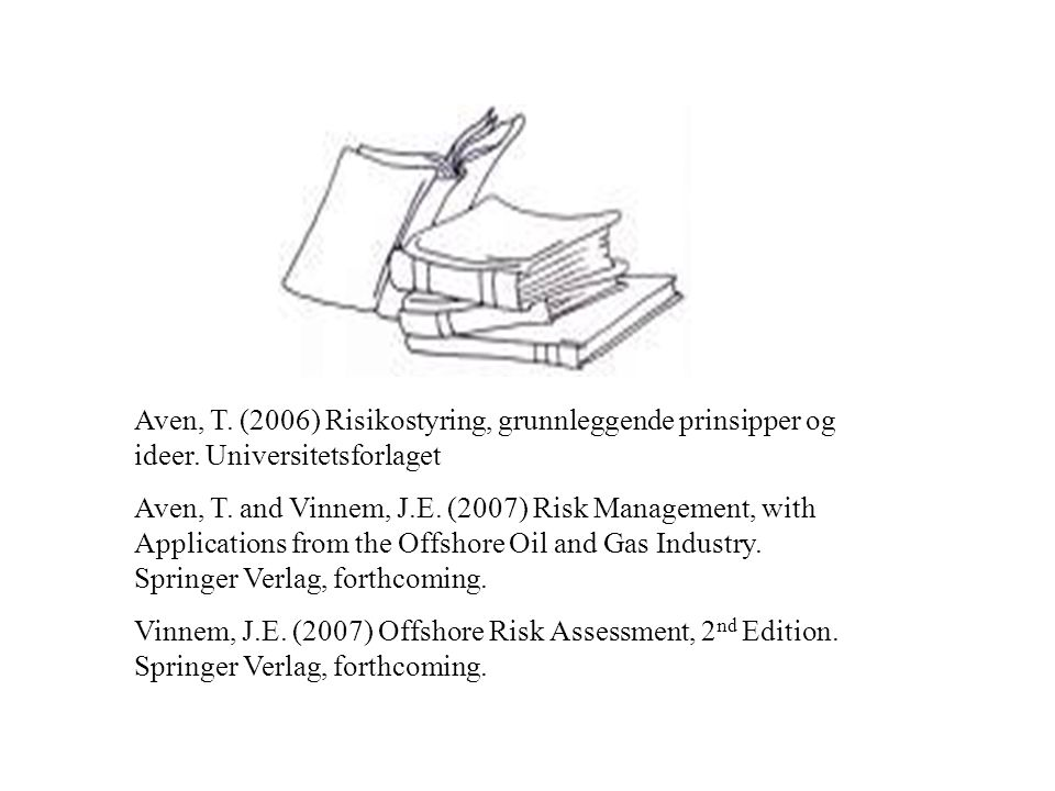 Aven, T. (2006) Risikostyring, grunnleggende prinsipper og ideer. Universitetsforlaget Aven, T. and Vinnem, J.E. (2007) Risk Management, with Applicat