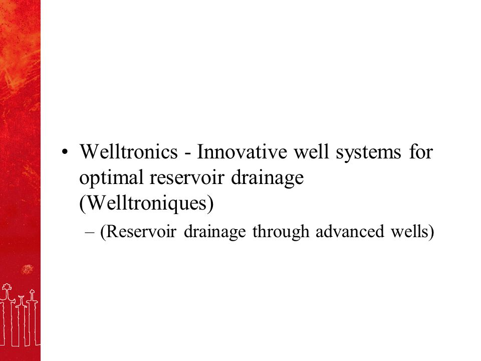 Welltronics - Innovative well systems for optimal reservoir drainage (Welltroniques) –(Reservoir drainage through advanced wells)