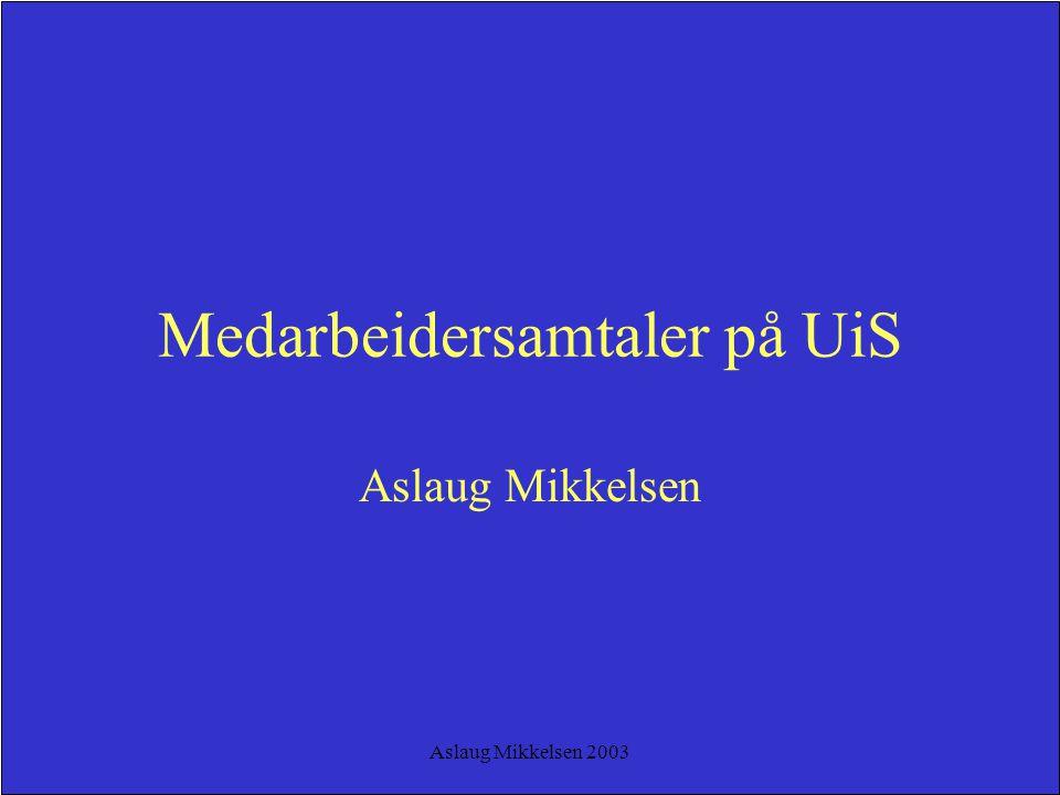 Aslaug Mikkelsen 2003 Gjennomføring Medarbeidersamtalen skal ikke inneholde noe nytt eller gi noen overraskelser Dette skaper trygghet, motivasjon og fellesskap