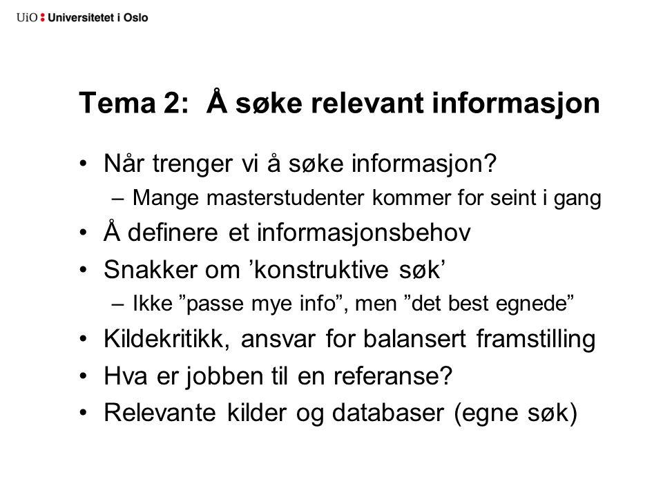 Tema 2: Å søke relevant informasjon Når trenger vi å søke informasjon? –Mange masterstudenter kommer for seint i gang Å definere et informasjonsbehov