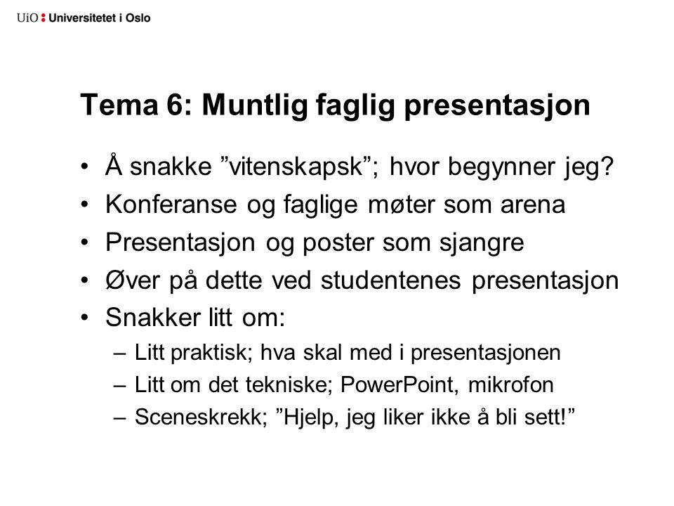 """Tema 6: Muntlig faglig presentasjon Å snakke """"vitenskapsk""""; hvor begynner jeg? Konferanse og faglige møter som arena Presentasjon og poster som sjangr"""