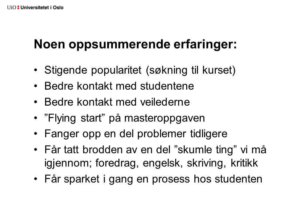 """Noen oppsummerende erfaringer: Stigende popularitet (søkning til kurset) Bedre kontakt med studentene Bedre kontakt med veilederne """"Flying start"""" på m"""