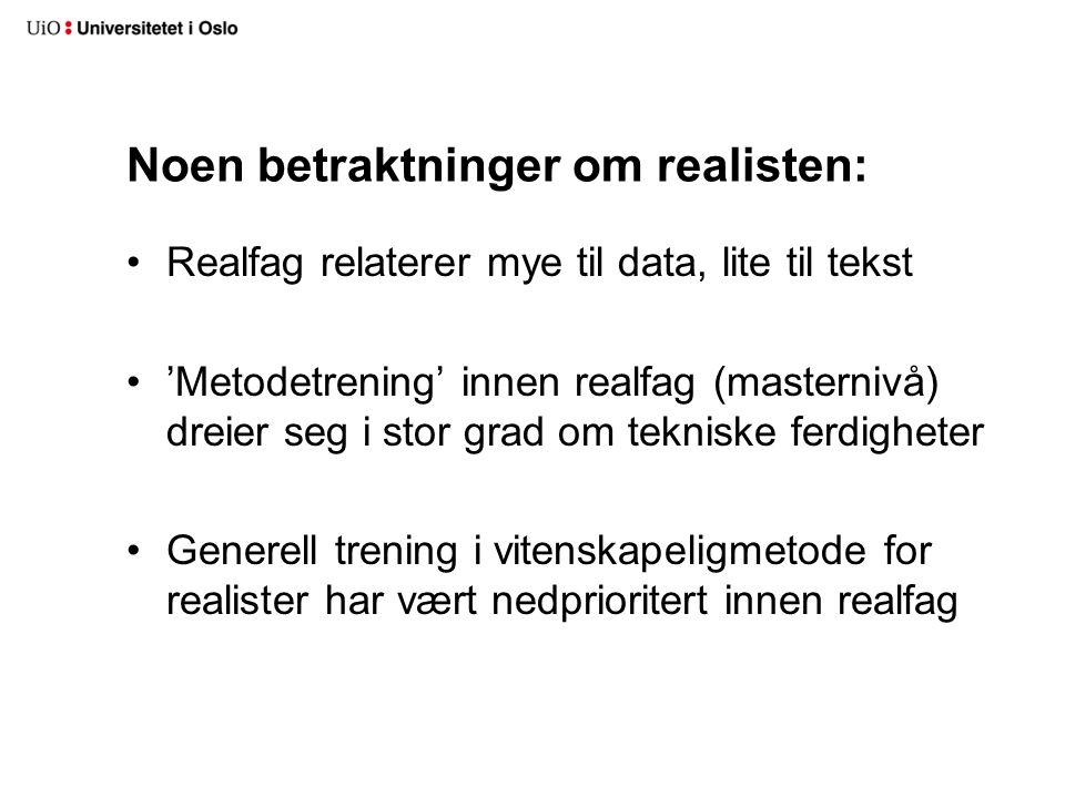 Noen betraktninger om realisten: Realfag relaterer mye til data, lite til tekst 'Metodetrening' innen realfag (masternivå) dreier seg i stor grad om t