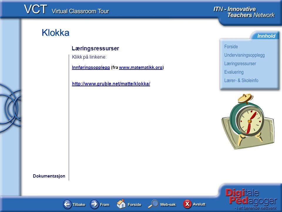 Klokka Klikk på linkene: InnføringsoppleggInnføringsopplegg (fra www.matematikk.org)www.matematikk.org http://www.gruble.net/matte/klokka/ Dokumentasj