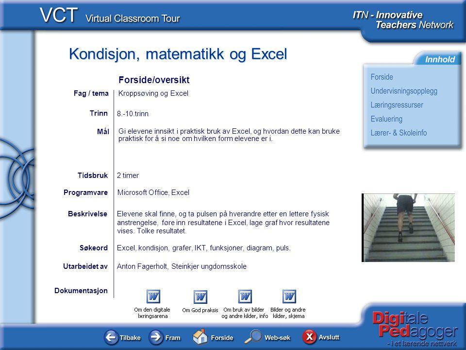 Kondisjon, matematikk og Excel Dokumentasjon Utarbeidet avAnton Fagerholt, Steinkjer ungdomsskole Gi elevene innsikt i praktisk bruk av Excel, og hvordan dette kan bruke praktisk for å si noe om hvilken form elevene er i.