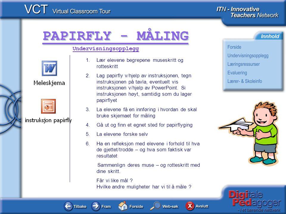 PAPIRFLY - MÅLING 1.Lær elevene begrepene museskritt og rotteskritt 2.Lag papirfly v/hjelp av instruksjonen, tegn instruksjonen på tavla, eventuelt vis instruksjonen v/hjelp av PowerPoint.