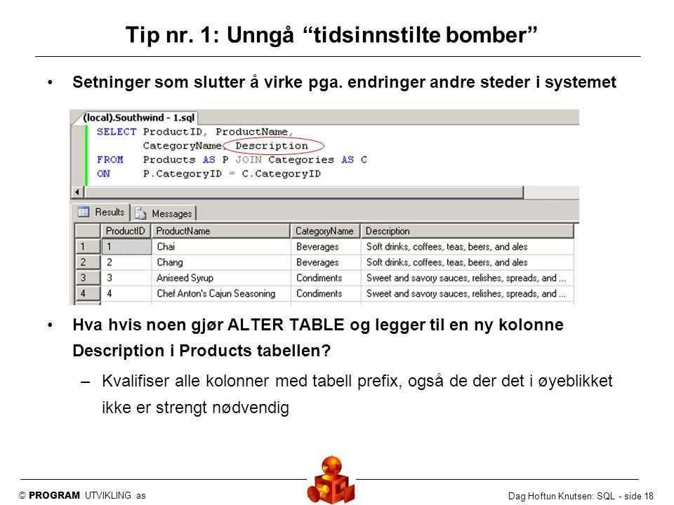 """© PROGRAM UTVIKLING as Dag Hoftun Knutsen: SQL - side 18 Tip nr. 1: Unngå """"tidsinnstilte bomber"""" Setninger som slutter å virke pga. endringer andre st"""