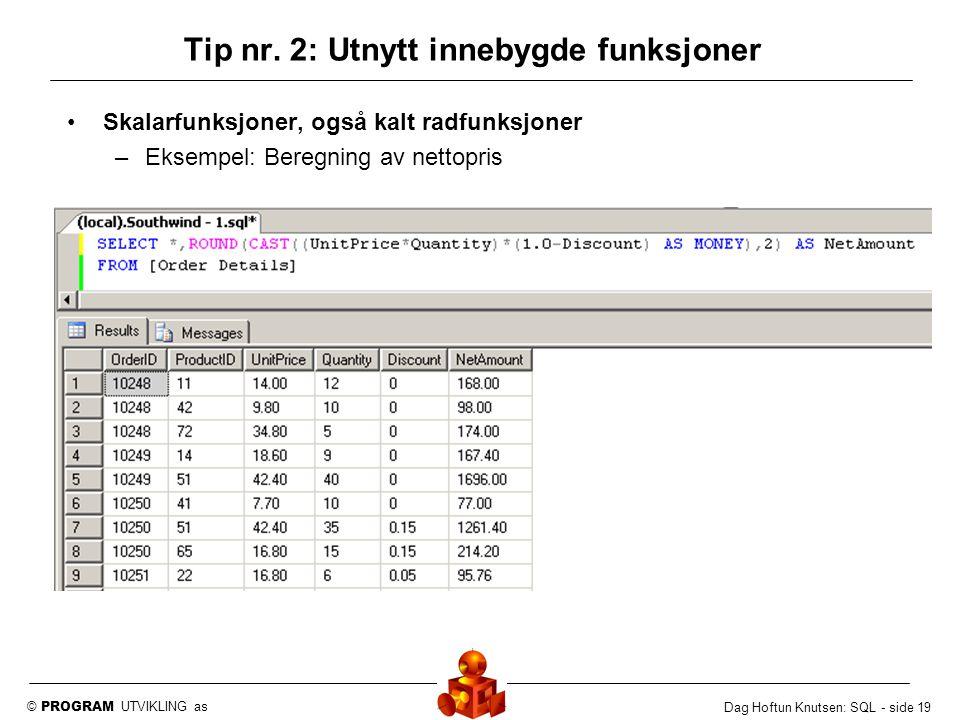 © PROGRAM UTVIKLING as Dag Hoftun Knutsen: SQL - side 19 Skalarfunksjoner, også kalt radfunksjoner –Eksempel: Beregning av nettopris Tip nr. 2: Utnytt